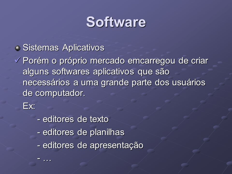 Software Sistemas Aplicativos Editores de Texto Editores de Texto - Produzem documentos, cartas, … - Permite formatar e inserir objetos.
