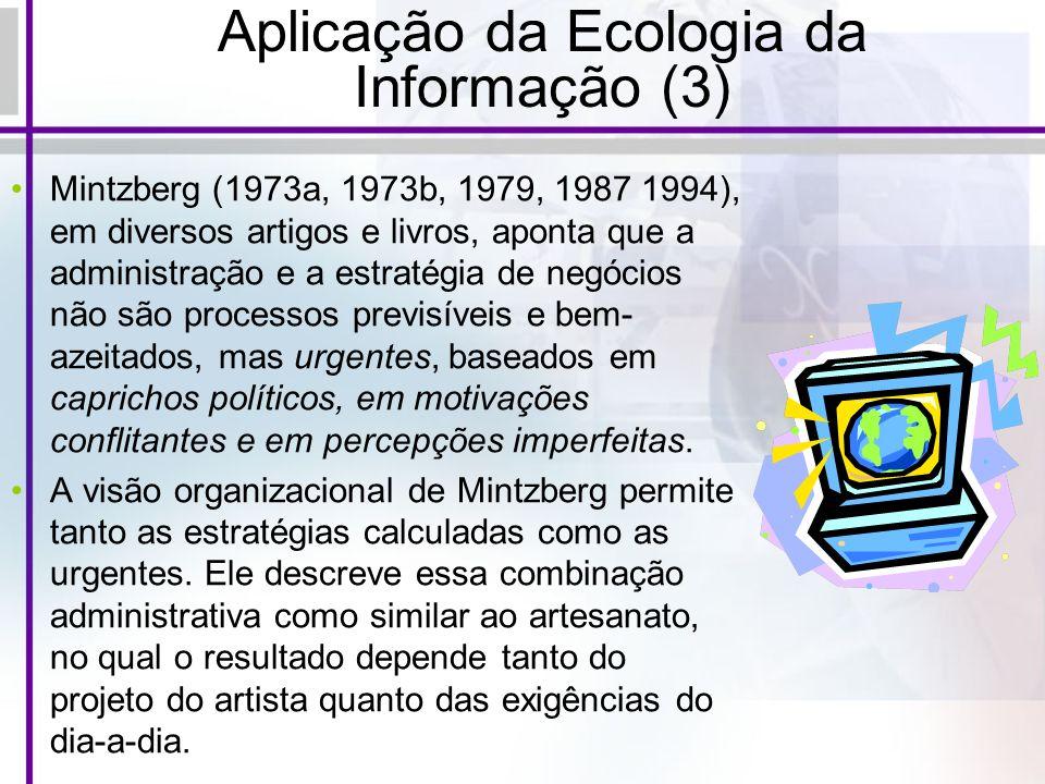 Aplicação da Ecologia da Informação (3) Mintzberg (1973a, 1973b, 1979, 1987 1994), em diversos artigos e livros, aponta que a administração e a estrat