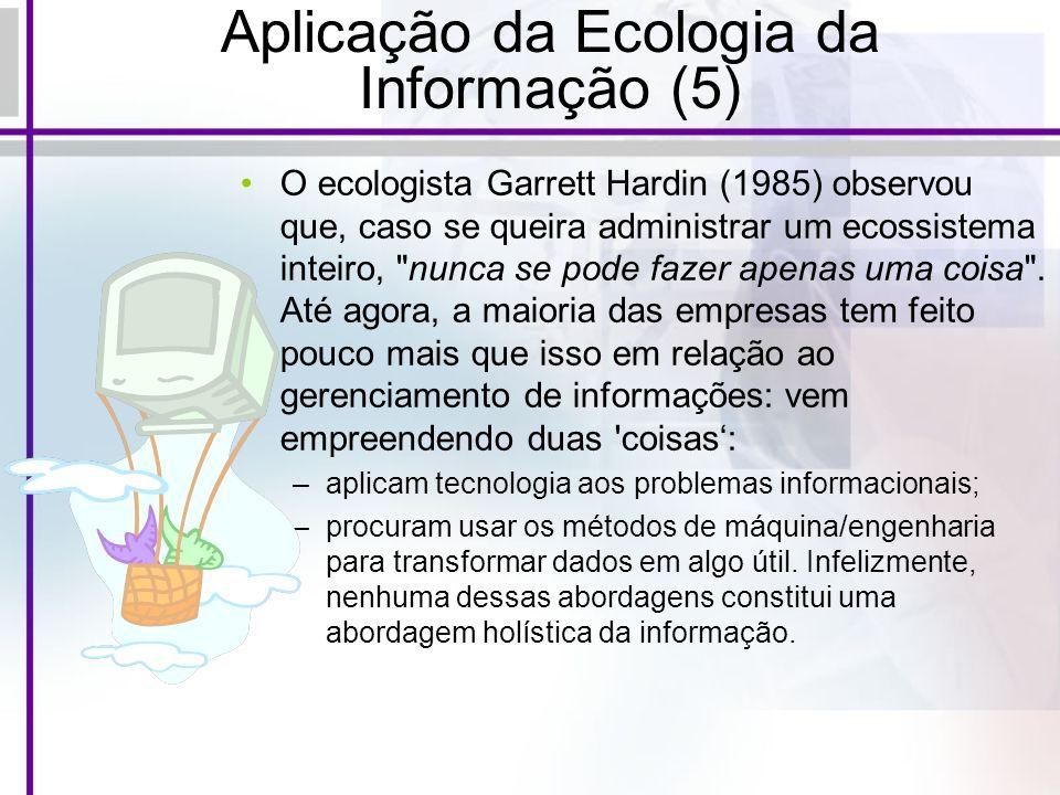 Aplicação da Ecologia da Informação (5) O ecologista Garrett Hardin (1985) observou que, caso se queira administrar um ecossistema inteiro,