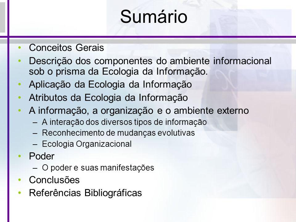 Sumário Conceitos Gerais Descrição dos componentes do ambiente informacional sob o prisma da Ecologia da Informação. Aplicação da Ecologia da Informaç
