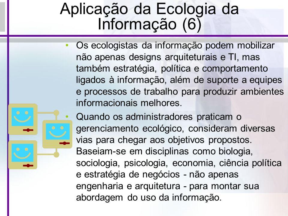 Aplicação da Ecologia da Informação (6) Os ecologistas da informação podem mobilizar não apenas designs arquiteturais e TI, mas também estratégia, pol