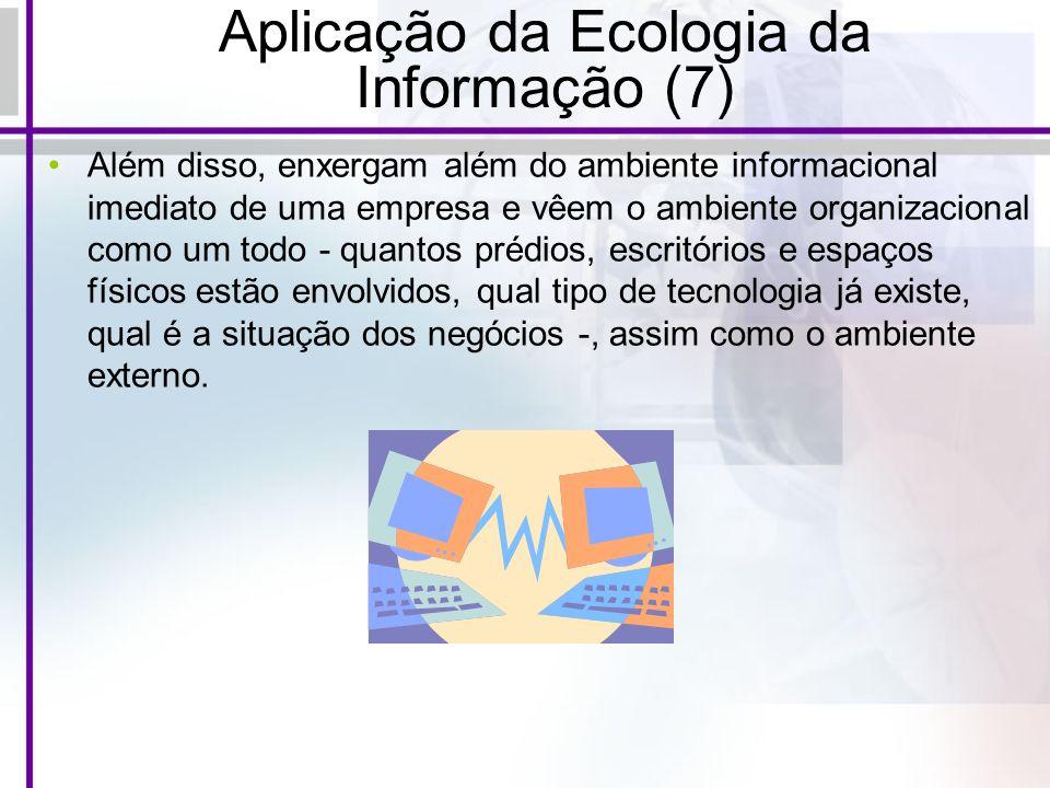Aplicação da Ecologia da Informação (7) Além disso, enxergam além do ambiente informacional imediato de uma empresa e vêem o ambiente organizacional c