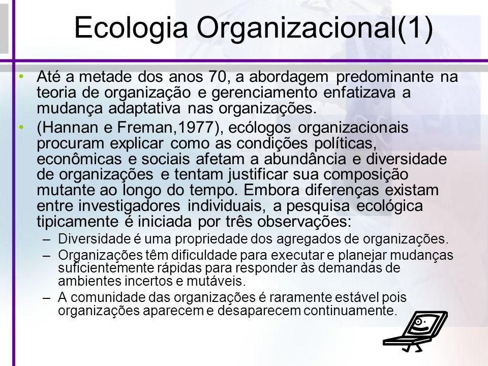Ecologia Organizacional(1) Até a metade dos anos 70, a abordagem predominante na teoria de organização e gerenciamento enfatizava a mudança adaptativa