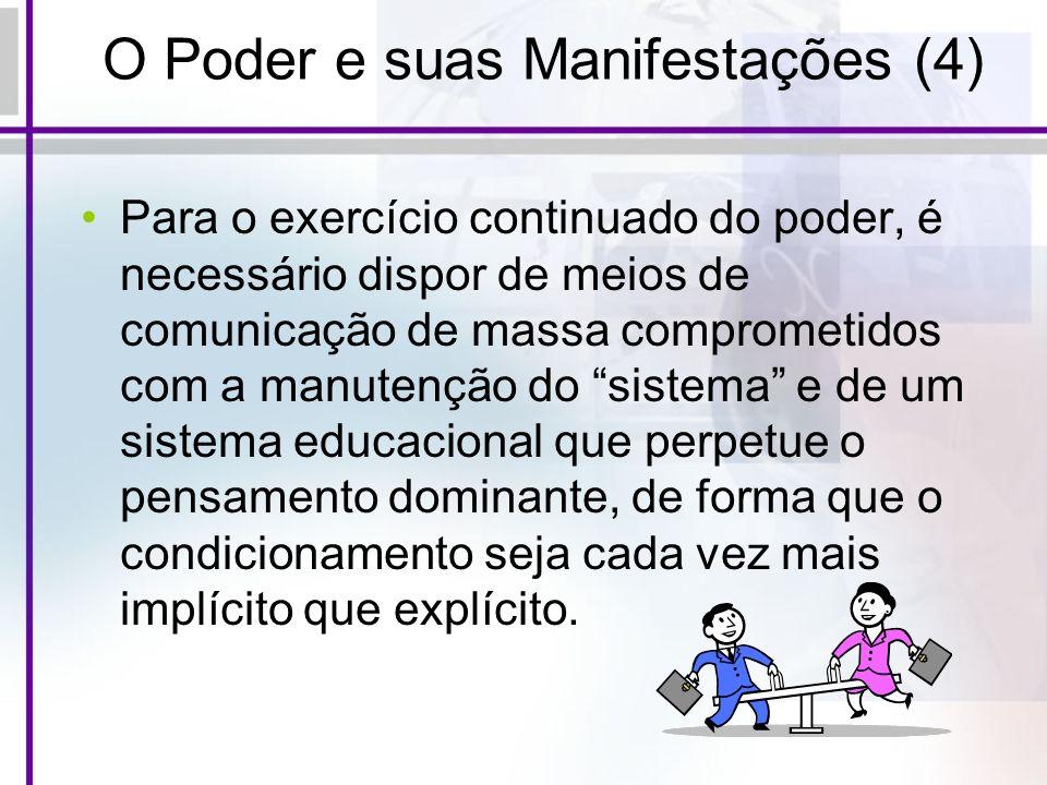 O Poder e suas Manifestações (4) Para o exercício continuado do poder, é necessário dispor de meios de comunicação de massa comprometidos com a manute