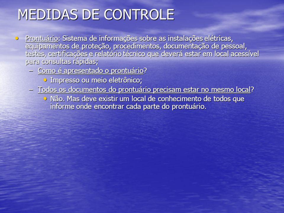 MEDIDAS DE CONTROLE Prontuário: Sistema de informações sobre as instalações elétricas, equipamentos de proteção, procedimentos, documentação de pessoa