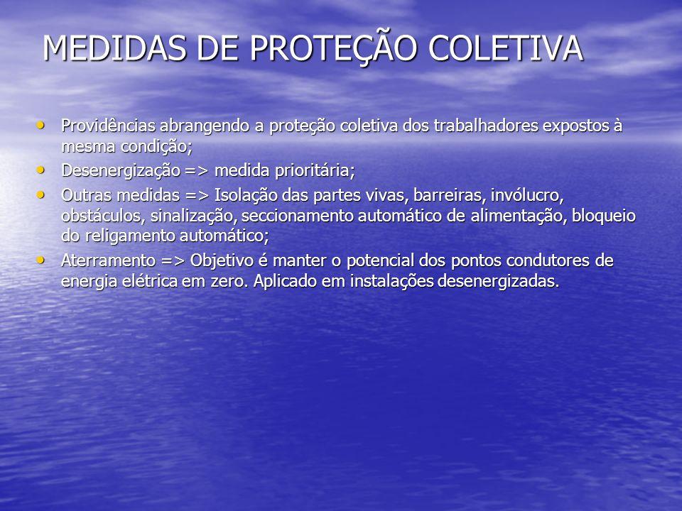 MEDIDAS DE PROTEÇÃO COLETIVA Providências abrangendo a proteção coletiva dos trabalhadores expostos à mesma condição; Providências abrangendo a proteç