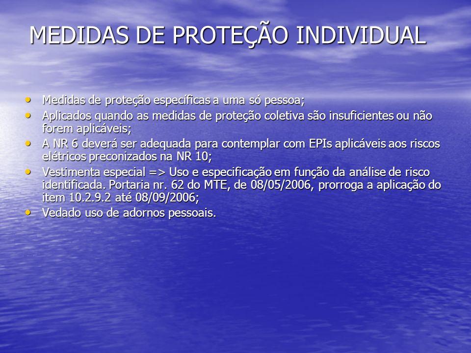 MEDIDAS DE PROTEÇÃO INDIVIDUAL Medidas de proteção específicas a uma só pessoa; Medidas de proteção específicas a uma só pessoa; Aplicados quando as m