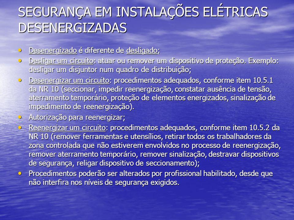 SEGURANÇA EM INSTALAÇÕES ELÉTRICAS DESENERGIZADAS Desenergizado é diferente de desligado; Desenergizado é diferente de desligado; Desligar um circuito