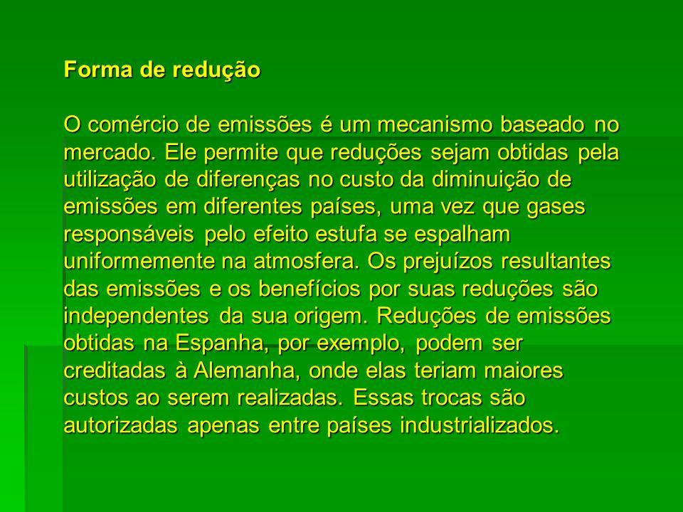 Forma de redução O comércio de emissões é um mecanismo baseado no mercado. Ele permite que reduções sejam obtidas pela utilização de diferenças no cus
