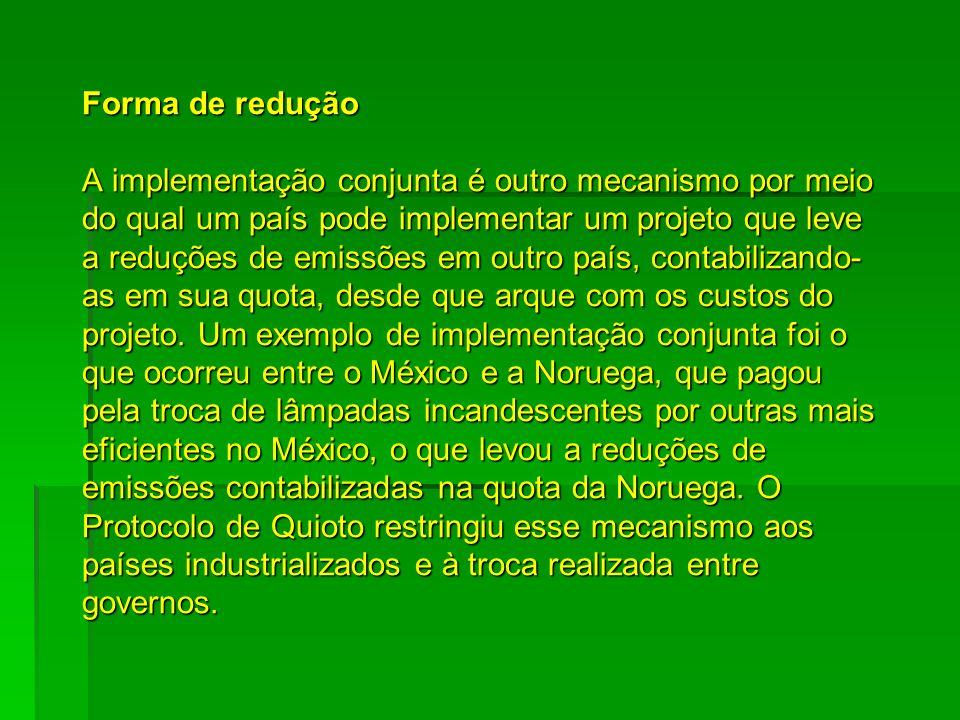 Forma de redução A implementação conjunta é outro mecanismo por meio do qual um país pode implementar um projeto que leve a reduções de emissões em ou
