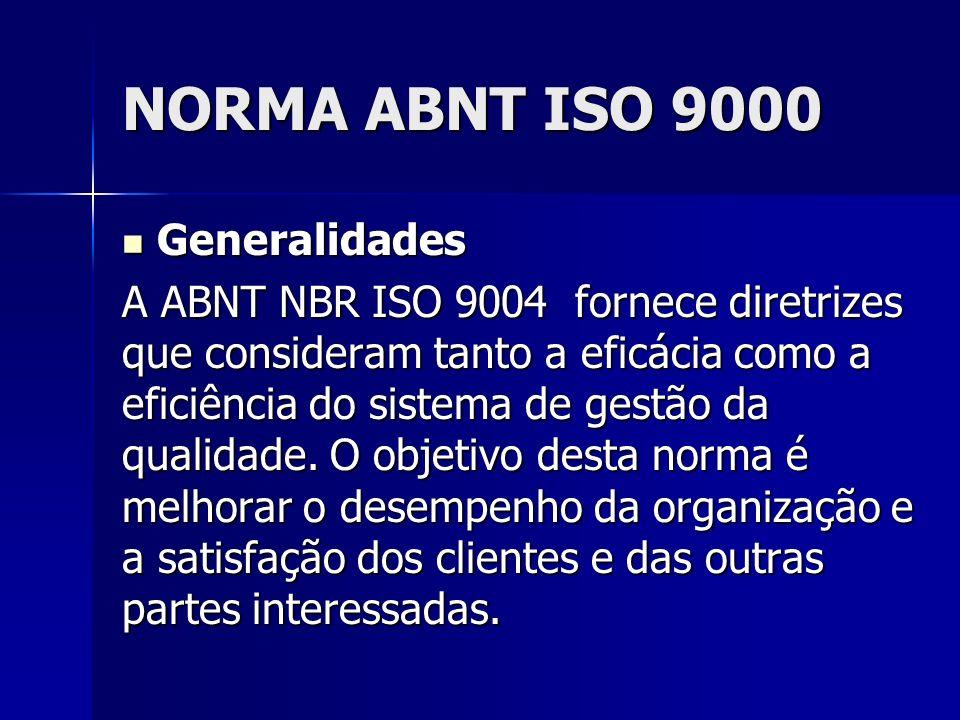 NORMA ABNT ISO 9000 Generalidades Generalidades A ABNT NBR ISO 9004 fornece diretrizes que consideram tanto a eficácia como a eficiência do sistema de