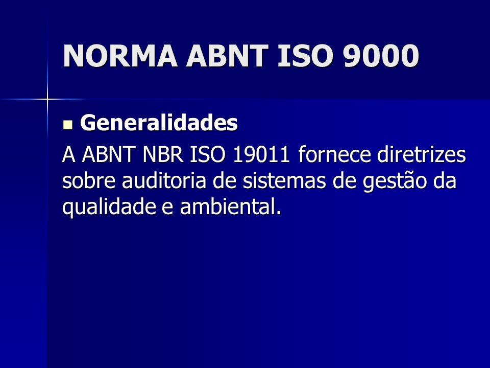 NORMA ABNT ISO 9000 Generalidades Generalidades A ABNT NBR ISO 19011 fornece diretrizes sobre auditoria de sistemas de gestão da qualidade e ambiental.