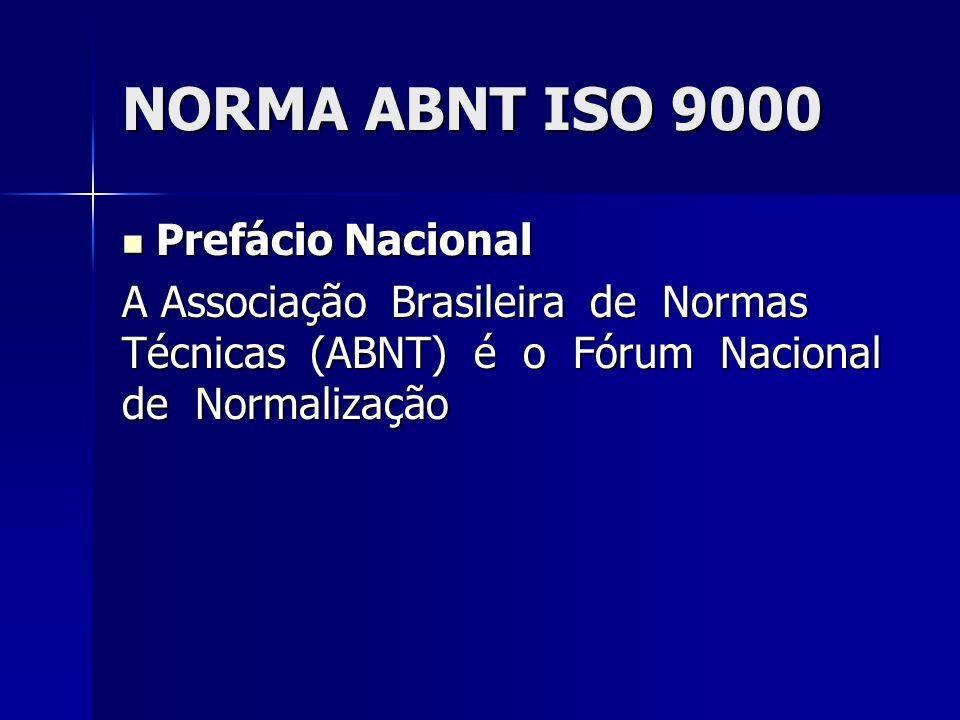 NORMA ABNT ISO 9000 Prefácio Nacional Prefácio Nacional As Normas Brasileiras, cujo conteúdo é de responsabilidade dos Comitês Brasileiros (ABNT/CB), dos Organismos de Normalização Setorial (ABNT/ONS) e das Comissões de Estudo Especiais Temporárias (ABNT/CEET), são elaboradas por Comissões de Estudo (CE), formadas por representantes dos setores envolvidos, delas fazendo parte: produtores, consumidores e neutros (universidades, laboratórios e outros).