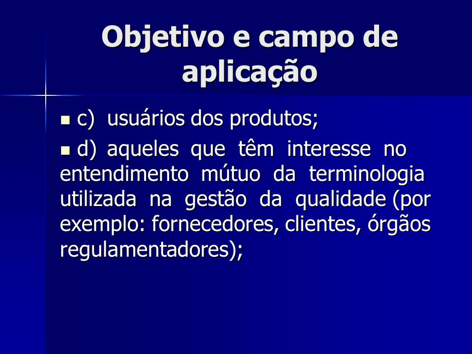 Objetivo e campo de aplicação c)usuários dos produtos; c)usuários dos produtos; d)aqueles que têm interesse no entendimento mútuo da terminologia util