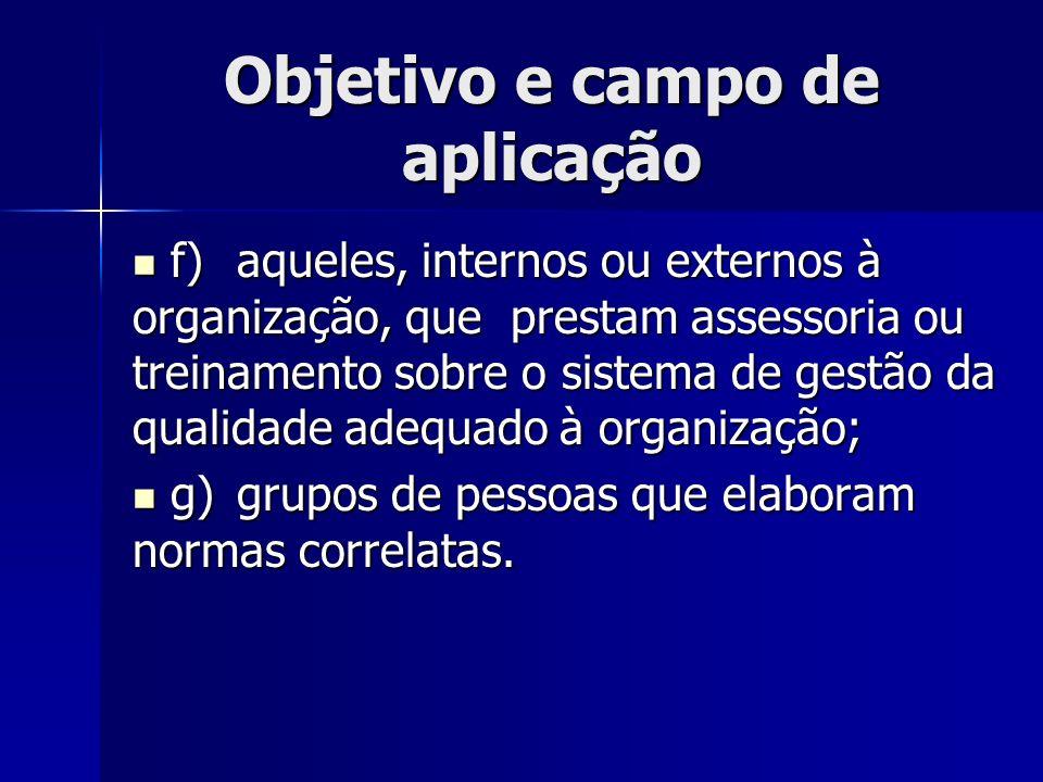 Objetivo e campo de aplicação f)aqueles, internos ou externos à organização, que prestam assessoria ou treinamento sobre o sistema de gestão da qualid