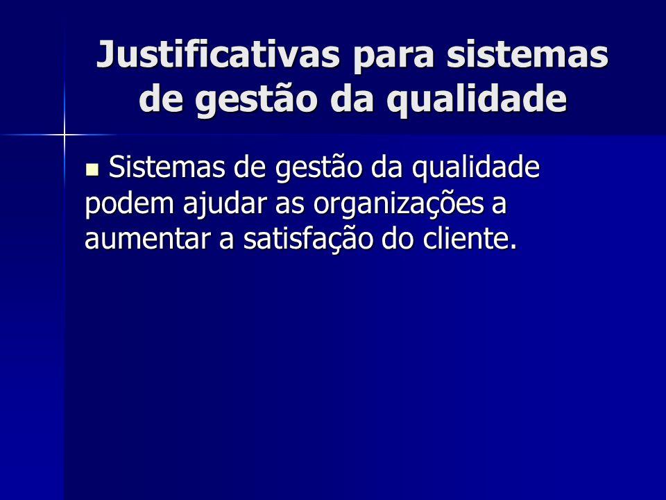 Justificativas para sistemas de gestão da qualidade Sistemas de gestão da qualidade podem ajudar as organizações a aumentar a satisfação do cliente.