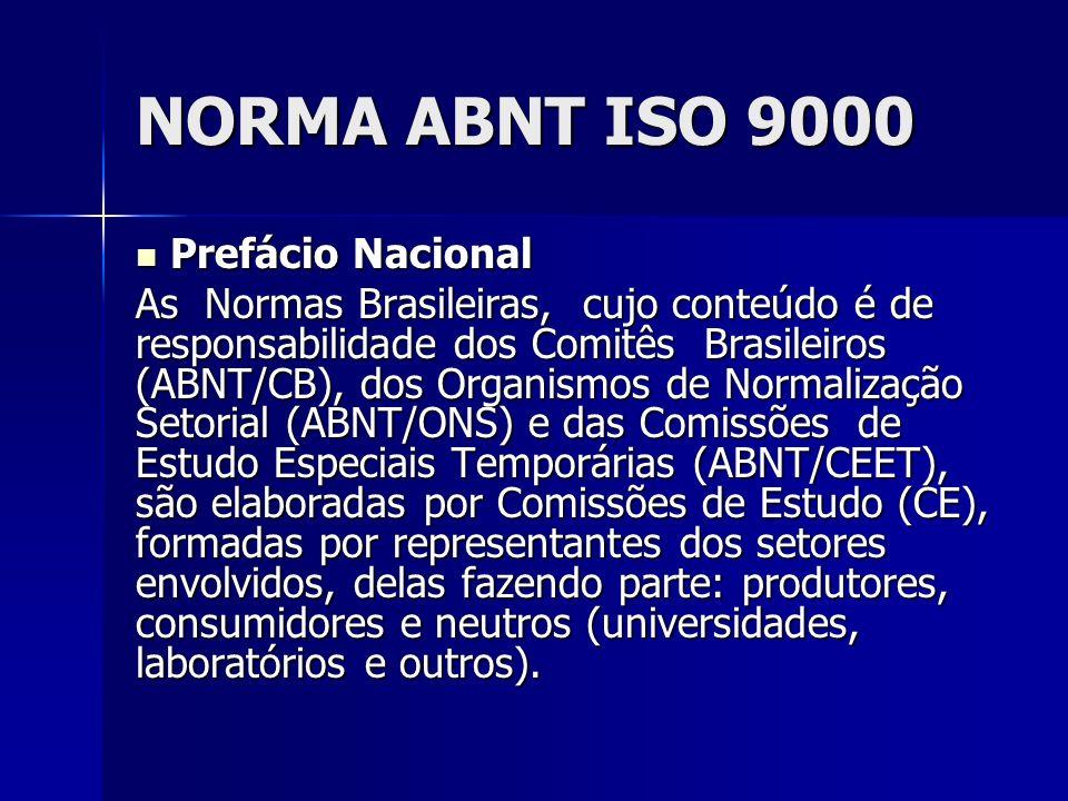 NORMA ABNT ISO 9000 Prefácio Nacional Prefácio Nacional A ABNT NBR ISO 9000 foi elaborada no Comitê Brasileiro da Qualidade (ABNT/CB-25), pela Comissão de Estudo de Fundamentos e Vocabulário (CE-25:001.01).
