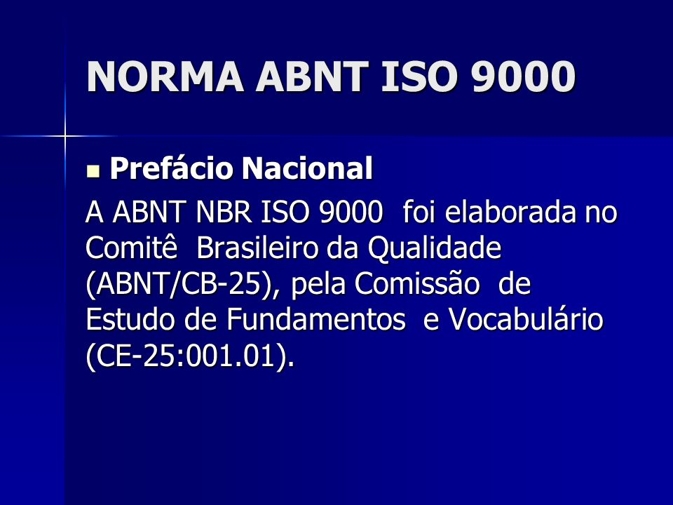 NORMA ABNT ISO 9000 Prefácio Nacional Prefácio Nacional O Projeto circulou em Consulta Nacional conforme Edital Especial, de 07.12.2000, com o número de Projeto ABNT NBR ISO 9000.