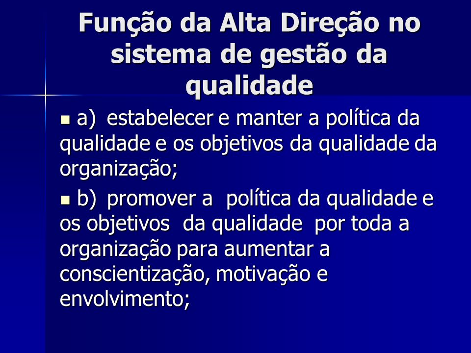 Função da Alta Direção no sistema de gestão da qualidade a)estabelecer e manter a política da qualidade e os objetivos da qualidade da organização; a)