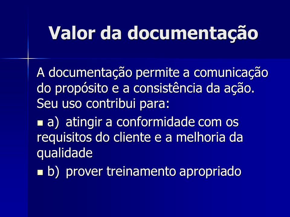 Valor da documentação A documentação permite a comunicação do propósito e a consistência da ação. Seu uso contribui para: a)atingir a conformidade com