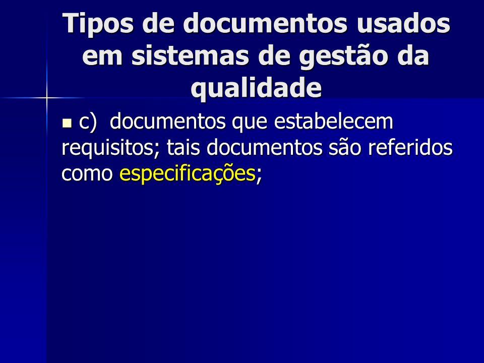 Tipos de documentos usados em sistemas de gestão da qualidade c)documentos que estabelecem requisitos; tais documentos são referidos como especificações; c)documentos que estabelecem requisitos; tais documentos são referidos como especificações;