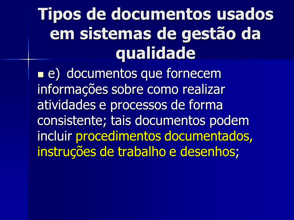 Tipos de documentos usados em sistemas de gestão da qualidade e)documentos que fornecem informações sobre como realizar atividades e processos de form