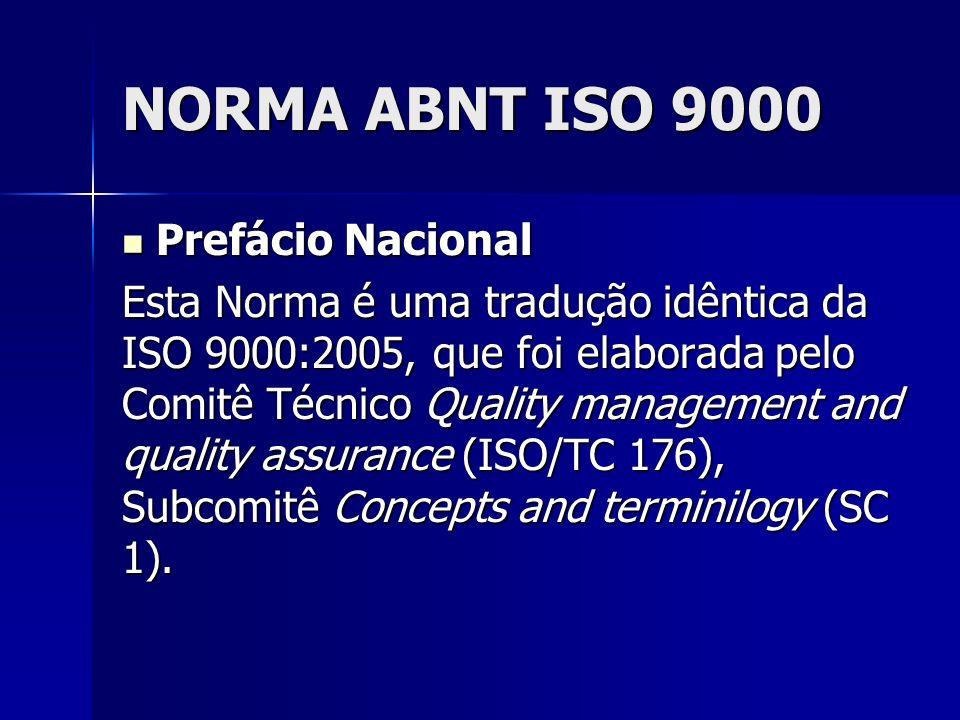 NORMA ABNT ISO 9000 Prefácio Nacional Prefácio Nacional Esta Norma é uma tradução idêntica da ISO 9000:2005, que foi elaborada pelo Comitê Técnico Quality management and quality assurance (ISO/TC 176), Subcomitê Concepts and terminilogy (SC 1).