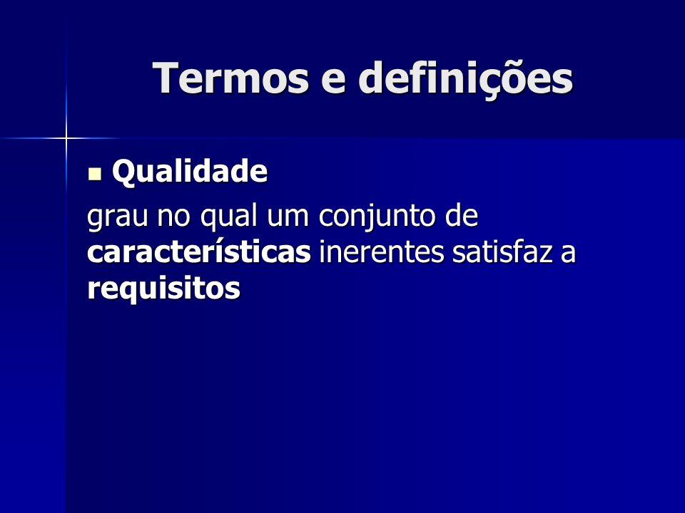 Termos e definições Qualidade Qualidade grau no qual um conjunto de características inerentes satisfaz a requisitos