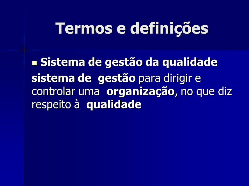 Termos e definições Sistema de gestão da qualidade Sistema de gestão da qualidade sistema de gestão para dirigir e controlar uma organização, no que diz respeito à qualidade