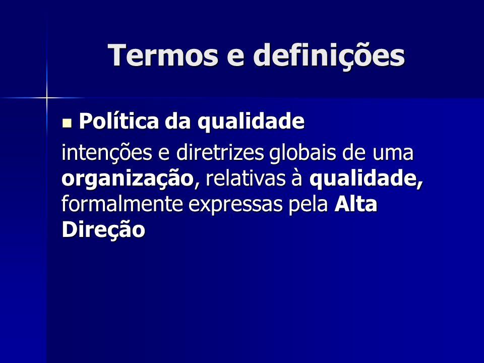 Termos e definições Política da qualidade Política da qualidade intenções e diretrizes globais de uma organização, relativas à qualidade, formalmente expressas pela Alta Direção