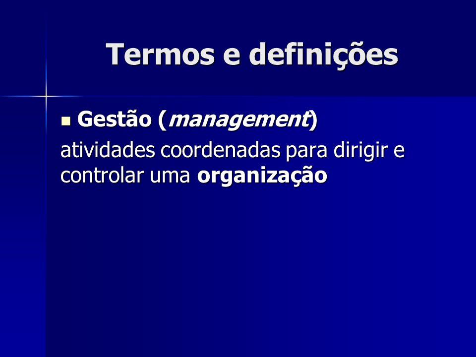 Termos e definições Gestão (management) Gestão (management) atividades coordenadas para dirigir e controlar uma organização
