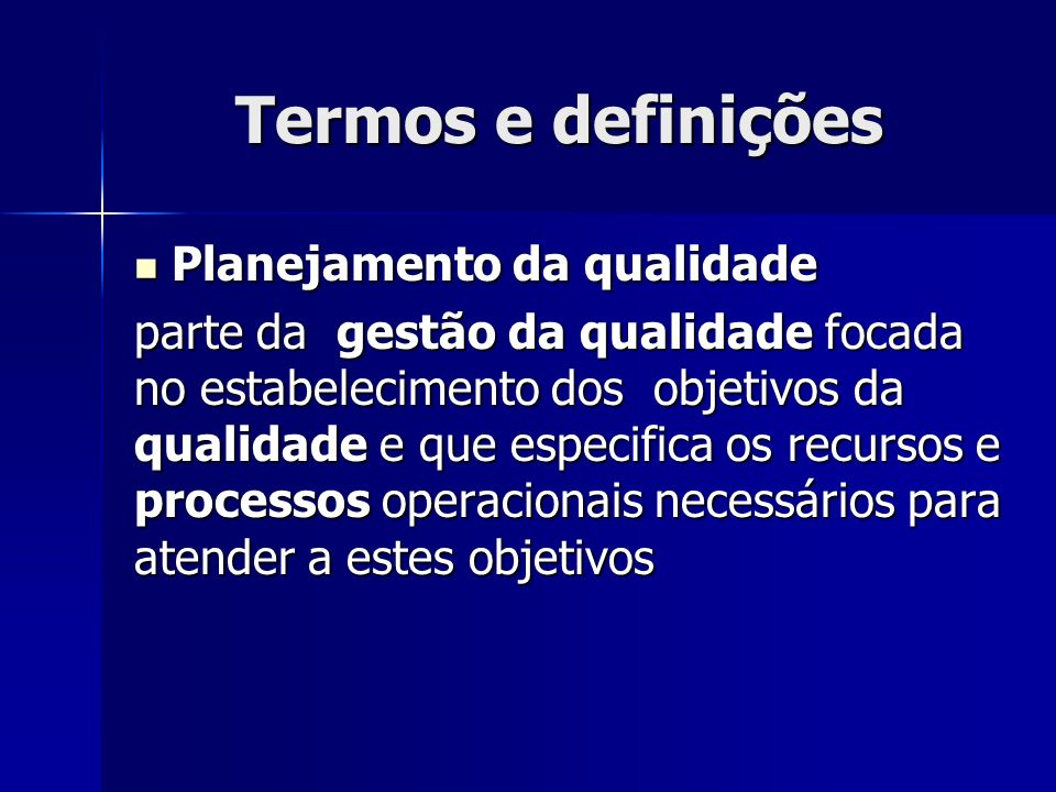Termos e definições Planejamento da qualidade Planejamento da qualidade parte da gestão da qualidade focada no estabelecimento dos objetivos da qualidade e que especifica os recursos e processos operacionais necessários para atender a estes objetivos