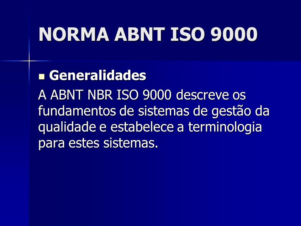 NORMA ABNT ISO 9000 Generalidades Generalidades A ABNT NBR ISO 9000 descreve os fundamentos de sistemas de gestão da qualidade e estabelece a terminol