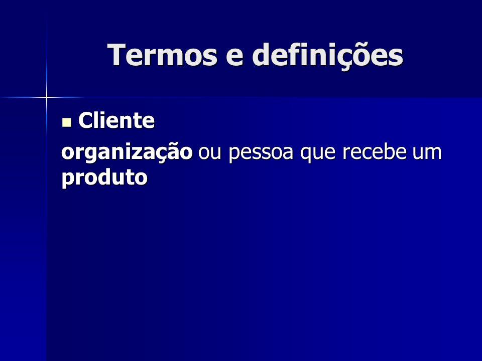 Termos e definições Cliente Cliente organização ou pessoa que recebe um produto