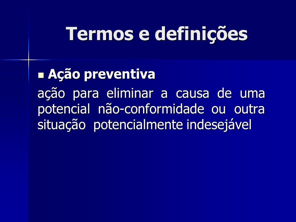Termos e definições Ação preventiva Ação preventiva ação para eliminar a causa de uma potencial não-conformidade ou outra situação potencialmente indesejável