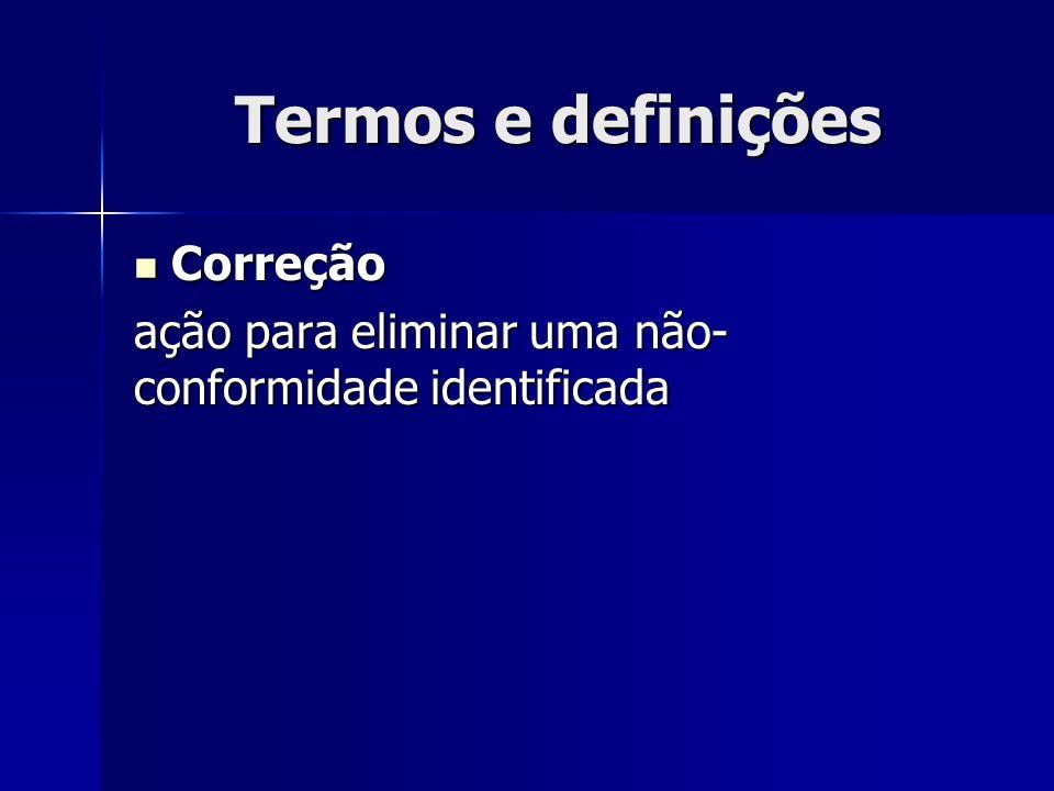 Termos e definições Correção Correção ação para eliminar uma não- conformidade identificada