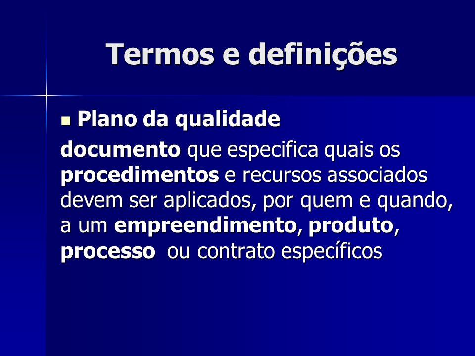 Termos e definições Plano da qualidade Plano da qualidade documento que especifica quais os procedimentos e recursos associados devem ser aplicados, por quem e quando, a um empreendimento, produto, processo ou contrato específicos