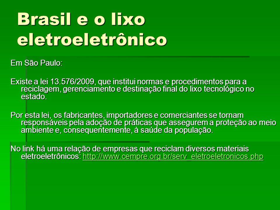 Brasil e o lixo eletroeletrônico Em São Paulo: Existe a lei 13.576/2009, que institui normas e procedimentos para a reciclagem, gerenciamento e destin