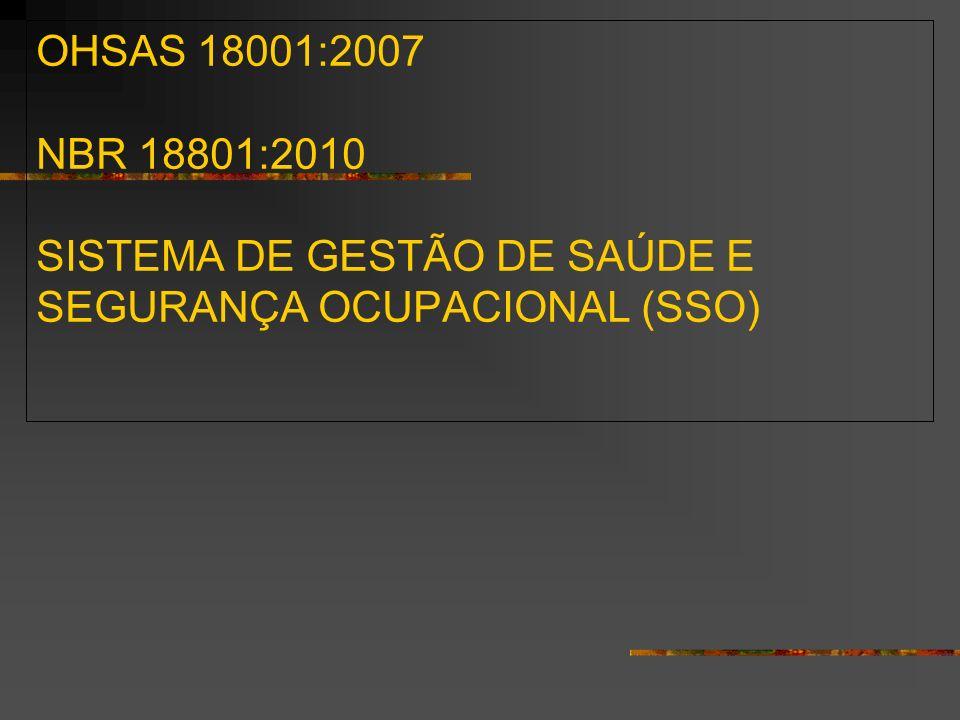 OHSAS 18001:2007 NBR 18801:2010 SISTEMA DE GESTÃO DE SAÚDE E SEGURANÇA OCUPACIONAL (SSO)