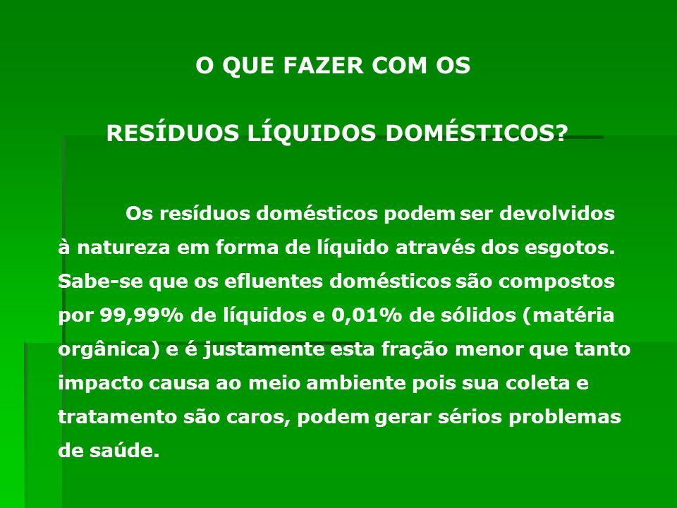 Os resíduos domésticos podem ser devolvidos à natureza em forma de líquido através dos esgotos. Sabe-se que os efluentes domésticos são compostos por