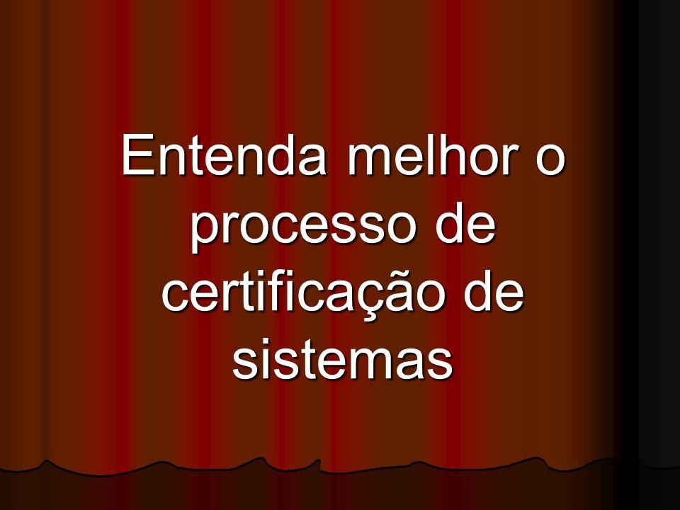 Entenda melhor o processo de certificação de sistemas