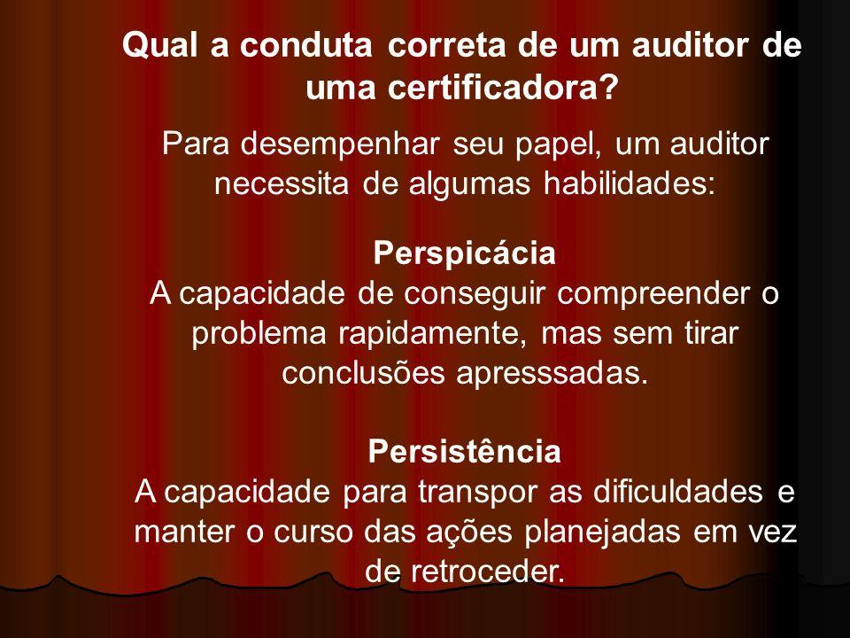 Qual a conduta correta de um auditor de uma certificadora? Para desempenhar seu papel, um auditor necessita de algumas habilidades: Perspicácia A capa