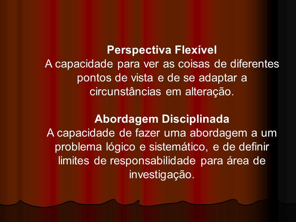 Perspectiva Flexível A capacidade para ver as coisas de diferentes pontos de vista e de se adaptar a circunstâncias em alteração. Abordagem Disciplina