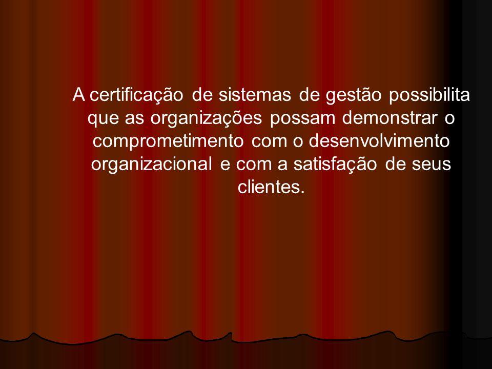 A certificação de sistemas de gestão possibilita que as organizações possam demonstrar o comprometimento com o desenvolvimento organizacional e com a