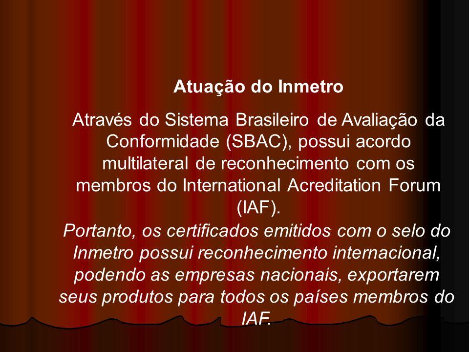 Atuação do Inmetro Através do Sistema Brasileiro de Avaliação da Conformidade (SBAC), possui acordo multilateral de reconhecimento com os membros do I