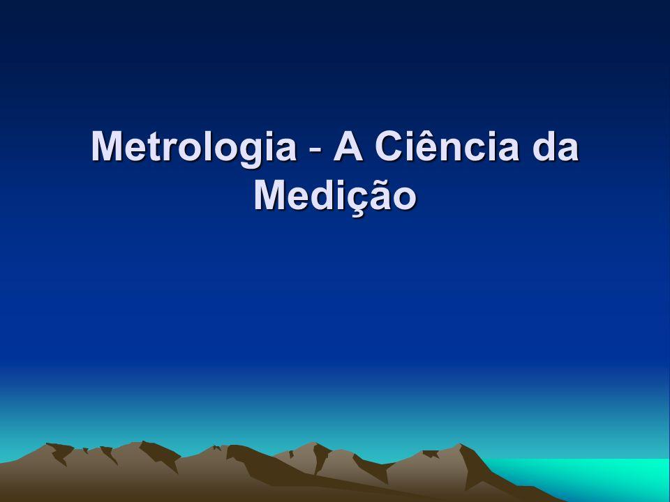 Metrologia - A Ciência da Medição