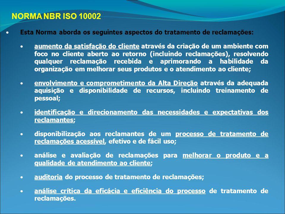 NORMA NBR ISO 10002 Esta Norma aborda os seguintes aspectos do tratamento de reclamações: aumento da satisfação do cliente através da criação de um am