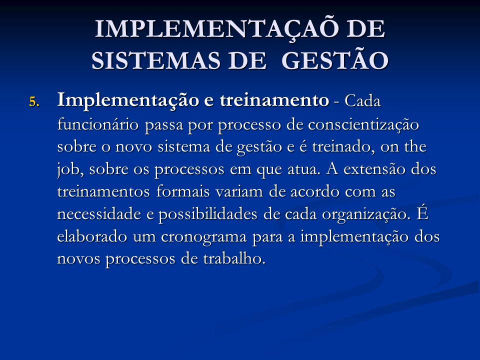 IMPLEMENTAÇAÕ DE SISTEMAS DE GESTÃO 5. Implementação e treinamento - Cada funcionário passa por processo de conscientização sobre o novo sistema de ge