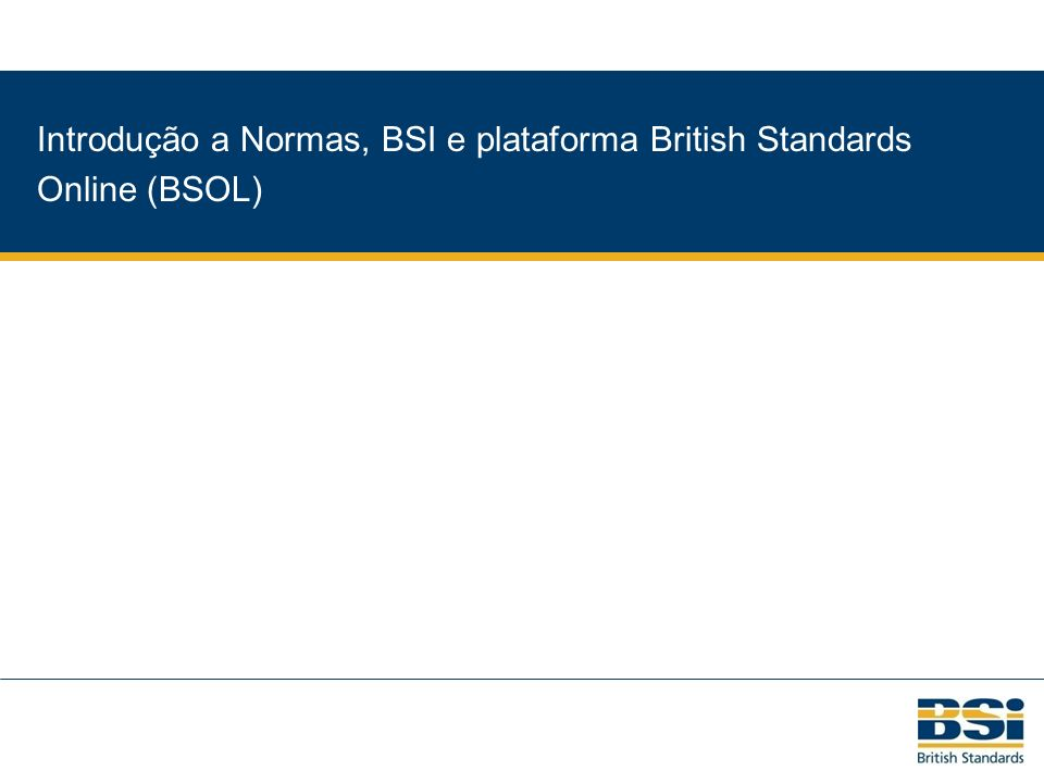 22 Valor do BSOL em mercados internacionais Porta de entrada para a Europa As normas britânicas adotam todas as normas européias Essencial para exportar produtos de acordo com a especificação correta Essencial para estabelecer negócios em mercados europeus British Standards Online (BSOL)