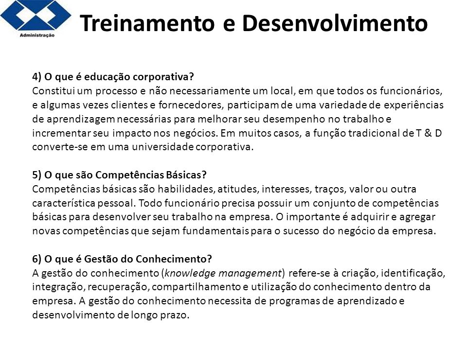 4) O que é educação corporativa? Constitui um processo e não necessariamente um local, em que todos os funcionários, e algumas vezes clientes e fornec